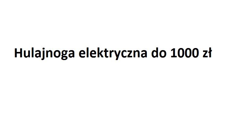 hulajnoga elektryczna do 1000 zł