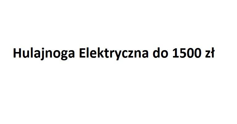 Hulajnoga elektryczna do 1500 zł