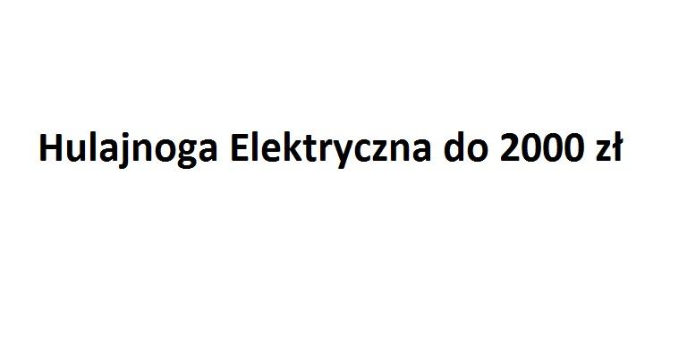 hulajnoga elektryczna do 2000 zł