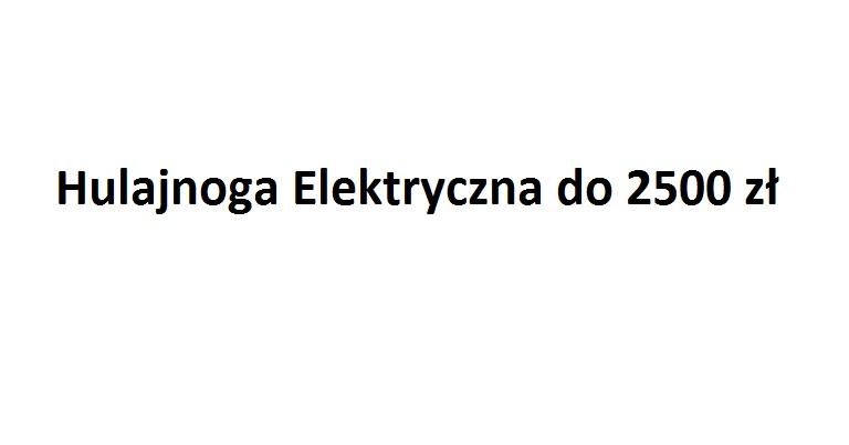 hulajnoga elektryczna do 2500 zł