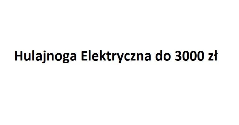 hulajnoga elektryczna do 3000 zł